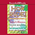 How Rude!: The Teenagers' Guide to Good Manners, Proper Behavior, and Not Grossing People Out Audiobook by Alex Packer Narrated by Johnny Heller