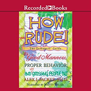 How Rude!: The Teenagers' Guide to Good Manners, Proper Behavior, and Not Grossing People Out | [Alex Packer]