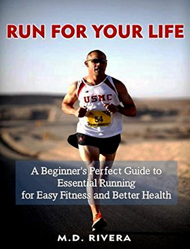 Run For Your Life!: A Beginner's Perfect Guide to Essential Running for Easy Fitness and Better Health