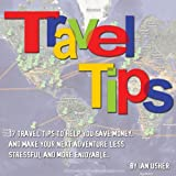img - for Travel Tips - 17 Travel Tips to help you save money, and make your next adventure less stressful and more enjoyable book / textbook / text book