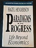 Paradigms in Progress: Life Beyond Economics by Henderson, Hazel (074490109X) by Henderson, Hazel