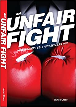 An Unfair Fight: How Winners Sell and Sellers Win: James Olsen, David