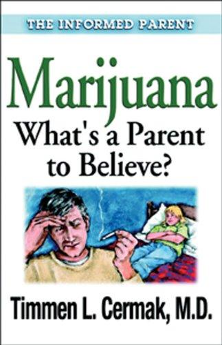 Marijuana - What's a Parent to Believe? (Informed Parent)