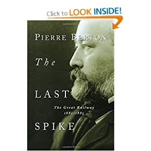 The Last Spike: The Great Railway, 1881-1885 by