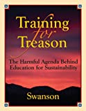 Training for Treason, The Harmful Agenda Behind Education for Sustainability