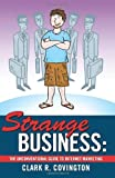 Strange Business: The Unconventional Guide to Internet Marketing
