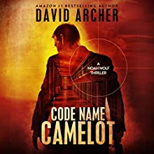 Code Name: Camelot: Noah Wolf, Book 1 Audiobook by David Archer Narrated by Adam Verner