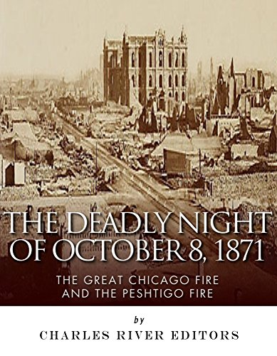 Free Kindle Book : The Deadly Night of October 8, 1871: The Great Chicago Fire and the Peshtigo Fire