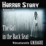 The Girl in the Back Seat: Horror Story, Volume II | G.M. Hague