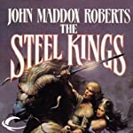 The Steel Kings: Stormlands, Book 4 (       UNABRIDGED) by John Maddox Roberts Narrated by Michael McConnohie