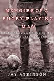 Memoirs of a Rugby-Playing Man: Guts, Glory, and Blood in the Worlds Greatest Game