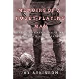 Memoirs of a Rugby-Playing Man: Guts, Glory, and Blood in the World's Greatest Gameby Jay Atkinson