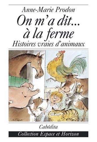 On m'a dit... à la ferme : Histoires vraies d'animaux