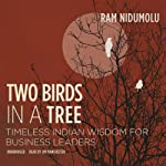 Two Birds in a Tree: Timeless Indian Wisdom for Business Leaders | Ram Nidumolu