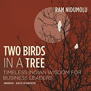 Two Birds in a Tree: Timeless Indian Wisdom for Business Leaders | [Ram Nidumolu]