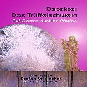 Auf Gottes dunklen Pfaden (Detektei Das Trüffelschwein) Hörbuch