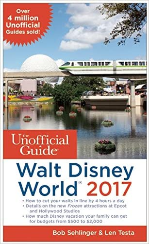 The Unofficial Guide to Walt Disney World 2017 written by Bob Sehlinger