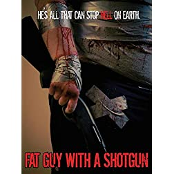 Fat Guy with a Shotgun