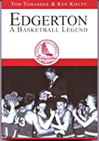 Edgerton A Basketball Legend by Tom Tomashek…