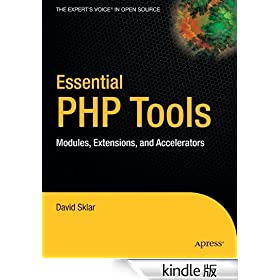 Essential PHP Tools: Modules, Extensions, and Accelerators (Expert's Voice)