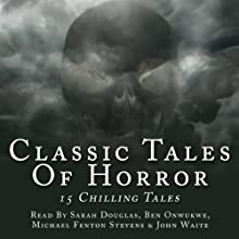 Classic Tales of Horror (       UNABRIDGED) by Ambrose Bierce, Bram Stoker, Charles Dickens, Henry James, H P Lovecraft, Daniel Defoe, Mary Shelley, W W Jacobs Narrated by Michael Fenton Stevens, Sarah Douglas, Ben Onwukwe, John Waite