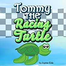 Tommy the Racing Turtle (       UNABRIDGED) by Jupiter Kids Narrated by Christy Williamson