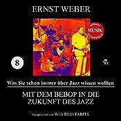 Mit dem Bebop in die Zukunft des Jazz (Was Sie schon immer über Jazz wissen wollten 8) | Ernst Weber