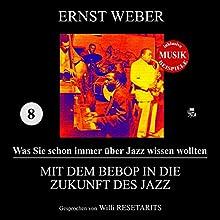Mit dem Bebop in die Zukunft des Jazz (Was Sie schon immer über Jazz wissen wollten 8) Hörbuch von Ernst Weber Gesprochen von: Willi Resetarits