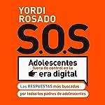SOS Adolescentes fuera de control en la era digital: Las respuestas más buscadas por todos los padres de adolescentes | Yordi Rosado