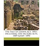 img - for The Sale of Goods ACT, 1893: Including the Factors Acts, 1889 & 1890 (Paperback) - Common book / textbook / text book
