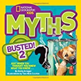 National Geographic Kids Myths Busted! 2: Just When You Thought You Knew What You Knew . . .