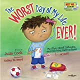 Julia Cook Worst Day Of My Life Ever! W/ Audio Cd: My Story of Listening and Following Instructions or Not! (Best Me I Can Be!)