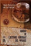 echange, troc Jean François de La Harpe - Abrégé de l\'histoire générale des voyages: Contenant ce qu\'il y a de plus remarquable, de plus utile et de mieux avéré
