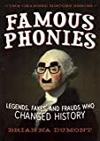 Famous Phonies: Legends, Fakes, and Frauds Who Changed History (The Changed History Series)