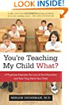 You're Teaching My Child What?: A Phy...