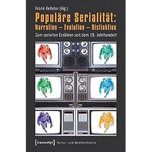 Populäre Serialität: Narration - Evolution - Distinktion: Zum seriellen Erzählen seit dem 19. Jah