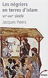 Les négriers en terre d'islam : La première traite des Noirs VIIe-XVIe siècle par Jacques Heers