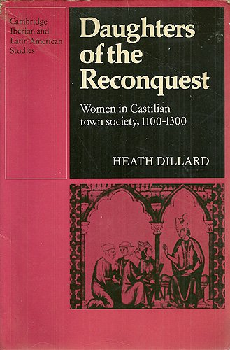 Daughters of the Reconquest: Women in Castilian Town Society, 1100-1300 (Cambridge Iberian and Latin American Studies)