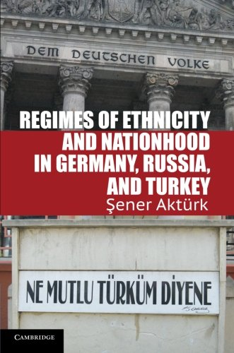 Regimes of Ethnicity and Nationhood in Germany, Russia, and Turkey (Problems of International Politics)
