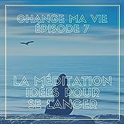 La méditation : Idées pour se lancer (Change ma vie 7)   Clotilde Dusoulier