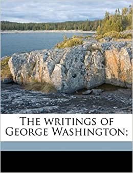 the writings of george washington The writings [george washington] on amazoncom free shipping on qualifying offers this historic book may have numerous typos and missing text purchasers can usually download a free.