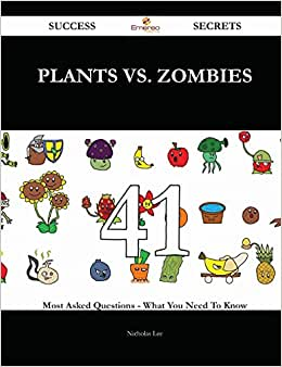 Plants Vs. Zombies 41 Success Secrets: 41 Most Asked Questions On Plants Vs. Zombies - What You Need To Know