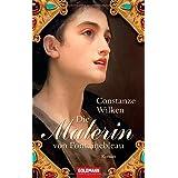"""Die Malerin von Fontainebleau: Romanvon """"Constanze Wilken"""""""