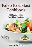 Paleo Breakfast Cookbook: 31 Days of Easy Breakfast Recipes (31 Days of Paleo) (English Edition)