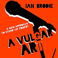 A Vulgar Art: A New Approach to Stand-Up Comedy: Folklore Studies in a Multicultural World (       UNABRIDGED) by Ian Brodie Narrated by M.J. McGalliard