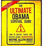 [ THE ULTIMATE OBAMA SURVIVAL GUIDE: HOW TO SURVIVE, THRIVE, AND PROSPER DURING OBAMAGEDDON ] By Root, Wayne Allyn ( Author) 2013 [ Compact Disc ]