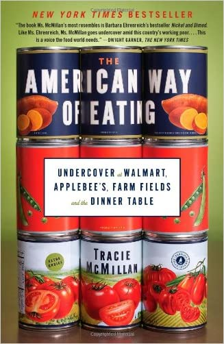 The American Way of Eating: Undercover at Walmart, Applebee's, Farm Fields and the Dinner Table written by Tracie McMillan