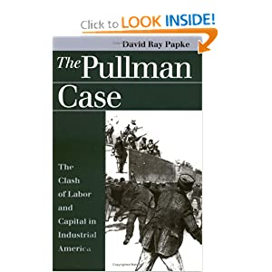 the pullman case The pullman case: the clash of labor and capital in industrial america (landmark law cases & american society) [david ray papke] on amazoncom free shipping on qualifying offers.