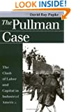The Pullman Case: The Clash of Labor and Capital in Industrial America (Landmark Law Cases & American Society)