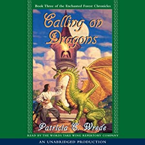 Calling on Dragons: The Enchanted Forest Chronicles, Book 3 | [Patricia C. Wrede]